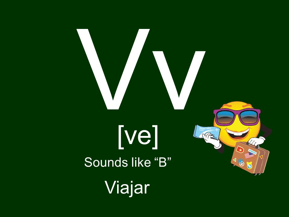 Vv [ve] Sounds like B Viajar